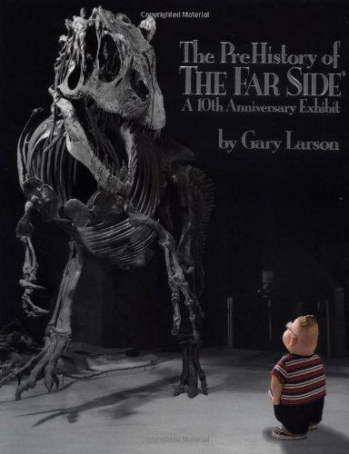 The PreHistory of The Far Side ®:: A 10th Anniversary Exhibit