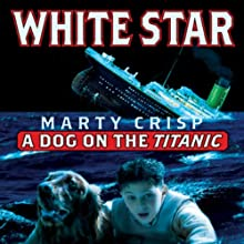 White Star: A Dog on the Titanic (       UNABRIDGED) by Marty Crisp Narrated by Alex Hyde-White