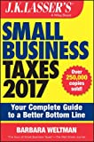 J.K. Lassers Small Business Taxes 2017: Your Complete Guide to a Better Bottom Line