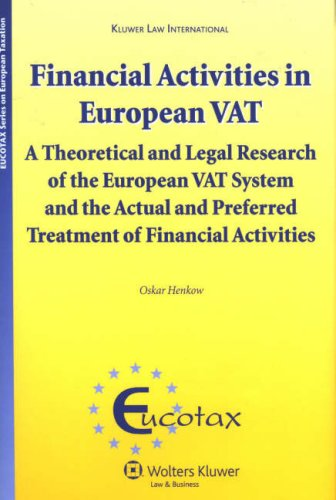 Financial Activities in European VAT: A Theoretical and Legal Research of the European VAT System and Preferred Treatment of Financial Activities ... LG Research (Eucotax on European Taxation)