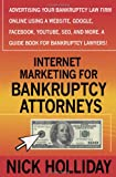 Internet Marketing for Bankruptcy Attorneys: Advertising Your Bankruptcy Law Firm Online Using a Website, Google, Facebook, YouTube, SEO, and More.  A Guide Book for Bankruptcy Lawyers!
