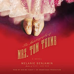 The Autobiography of Mrs. Tom Thumb: A Novel | [Melanie Benjamin]