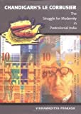 Chandigarh's Le Corbusier: The Struggle for Modernity in Postcolonial India (Studies in Modernity and National Identity) (0295982071) by Prakash, Vikramaditya