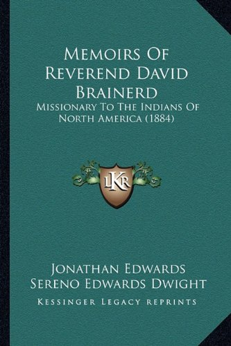 Memoirs of Reverend David Brainerd: Missionary to the Indians of North America (1884)