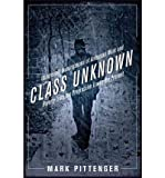 img - for Class Unknown: Undercover Investigations of American Work and Poverty from the Gilded Age to the Present (Culture, Labor, History) (Paperback) - Common book / textbook / text book