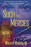img - for Such Thy Mercies: The Third Book in the Rebecca Series by Walker M. Buckalew (2007-04-20) book / textbook / text book