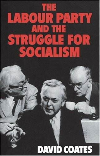 The Labour Party and the Struggle for Socialism, David Coates