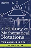 A History of Mathematical Notations (Two Volume in One) by Florian Cajori