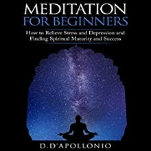 Meditation for Beginners: How to Relieve Stress, Anxiety, and Depression, Find Inner Peace and Happiness Audiobook by Daniel D'apollonio Narrated by Kristine Fernandez