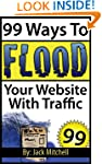 99 Ways To Flood Your Website With Tr...