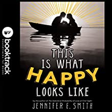 This Is What Happy Looks Like: Booktrack Edition Audiobook by Jennifer E. Smith Narrated by Andrew Sweeney, Marcie Millard