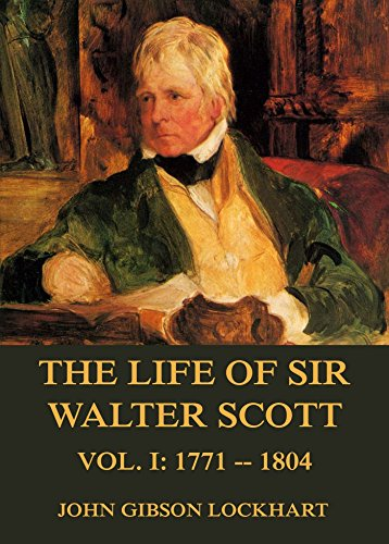 John Gibson Lockhart - The Life of Sir Walter Scott, Vol. 1: 1771 - 1804: Revised Edition