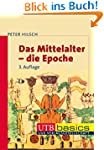 Das Mittelalter - die Epoche (utb bas...