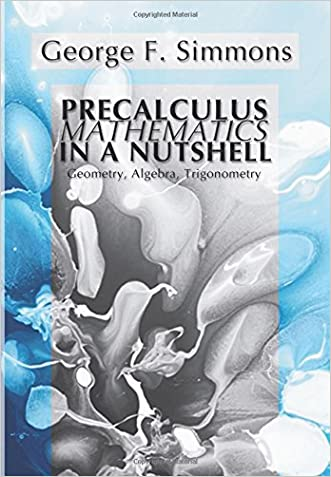Precalculus Mathematics in a Nutshell:  Geometry, Algebra, Trigonometry: