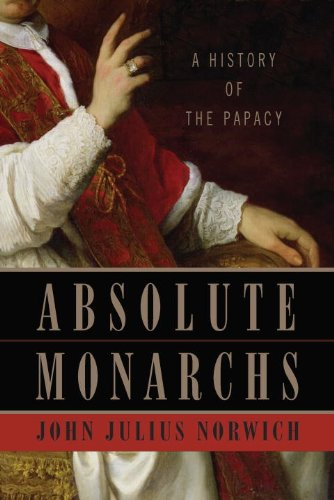 Absolute Monarchs: A History of the Papacy, John Julius Norwich