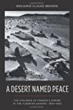 img - for A Desert Named Peace: The Violence of France's Empire in the Algerian Sahara, 1844-1902 (History and Society of the Modern Middle East) book / textbook / text book