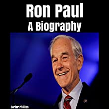 Ron Paul: A Biography Audiobook by Carter Phillips Narrated by Daniel Treat