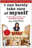I Can Barely Take Care of Myself: Tales From a Happy Life Without Kids