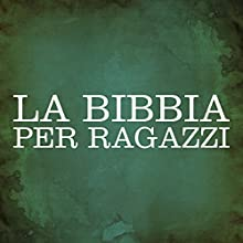 La Bibbia per ragazzi [The Bible for Children] Audiobook by  Gli Ascoltalibri Narrated by Silvia Cecchini
