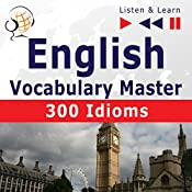 English - Vocabulary Master: 300 Idioms - For Intermediate / Advanced Learners - Proficiency Level B2-C1 (Listen & Learn) | Dorota Guzik, Dominika Tkaczyk
