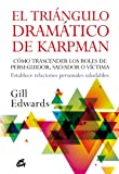 img - for El tri ngulo dram tico de Karpman: C mo trascender los roles de perseguidor, salvador o v ctima. Establece relaciones personales saludables (Spanish Edition) book / textbook / text book