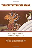 img - for The Beast with Seven Heads: An Improbable Sleuth Mystery book / textbook / text book