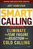 img - for Smart Calling: Eliminate the Fear, Failure, and Rejection from Cold Calling by Sobczak, Art (2013) Hardcover book / textbook / text book