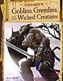 A Field Guide to Goblins, Gremlins, and Other Wicked Creatures (Fantasy Field Guides)