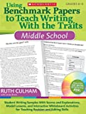 Using Benchmark Papers to Teach Writing With the Traits: Middle School: Student Writing Samples With Scores and Explanations, Model Lessons, and Interactive Whiteboard Activities for Teaching Revision and Editing Skills