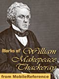 Works of William Makepeace Thackeray. (100+ Works) Incl: Vanity Fair, The Book of Snobs, The Rose and the Ring, The Virginians, The Newcomes & more (Mobi Collected Works)
