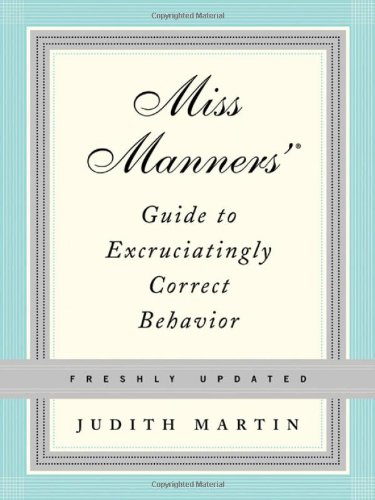 Miss Manners' Guide to Excruciatingly Correct Behavior, Freshly Updated
