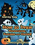 How to Draw Werewolves, Zombies, and Ghosts! Activity Book