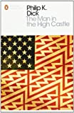 Philip K. Dick The Man in the High Castle (Penguin Modern Classics)