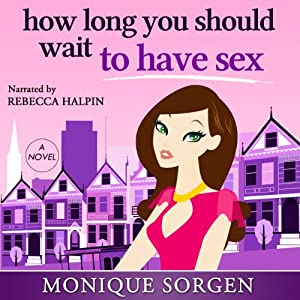 How Long You Should Wait to Have Sex: A Novel | [Monique Sorgen]