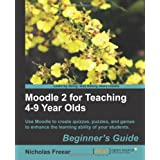 Moodle 2 for Teaching 4-9 Year Olds Beginner's Guideby Nicholas Freear