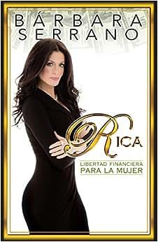 Rica...Libertad Financiera Para La Mujer (Spanish Edition)