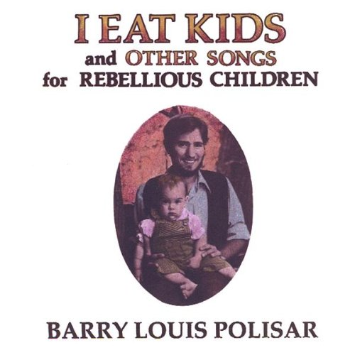 Original album cover of I Eat Kids and Other Songs for Rebellious Children by Barry Louis Polisar