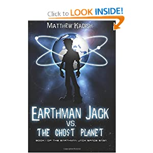 Earthman Jack vs. The Ghost Planet (The Earthman Jack Space Saga) (Volume 1) by Matthew Kadish