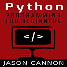 Python Programming for Beginners: An Introduction to the Python Computer Language and Computer Programming (       UNABRIDGED) by Jason Cannon Narrated by Sarah Faix