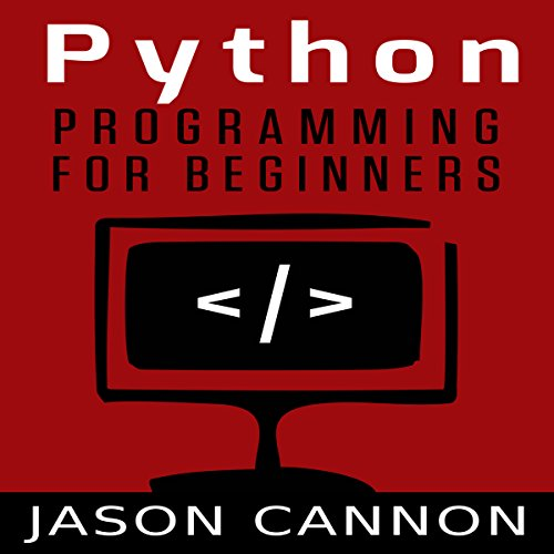Python Programming for Beginners: An Introduction to the Python Computer Language and Computer Programming, by Jason Cannon