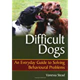 Difficult Dogs: An Everyday Guide to Solving Behavioural Problemsby Vanessa Stead
