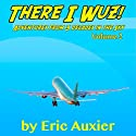 There I Wuz!, Volume II: Adventures from 3 Decades in the Sky Audiobook by Eric Auxier Narrated by Thomas Block