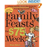 Family Feasts for $75 a Week: A Penny-wise Mom Shares Her Recipe for Cutting Hundreds from Your Monthly Food Bill...