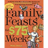 Family Feasts for $75 a Week: A Penny-wise Mom Shares Her Recipe for Cutting Hundreds from Your Monthly Food Bill ~ Mary Ostyn