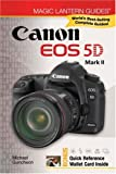 Magic Lantern Guides: Canon EOS 5d Mark II Michael A. Guncheon