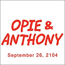 Opie & Anthony, September 26, 2014  by Opie & Anthony Narrated by Opie & Anthony