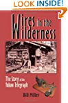 Wires in the Wilderness: The Story of...