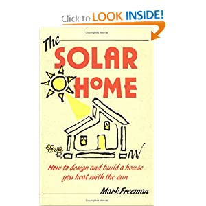 The Solar Home: How to Design and Build a House You Heat With the Sun