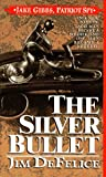 The Silver Bullet: Jake Gibbs, Patriot Spy (0312955707) by DeFelice, Jim