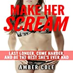 Make Her Scream: Last Longer, Come Harder, and Be the Best She's Ever Had | Amber Cole